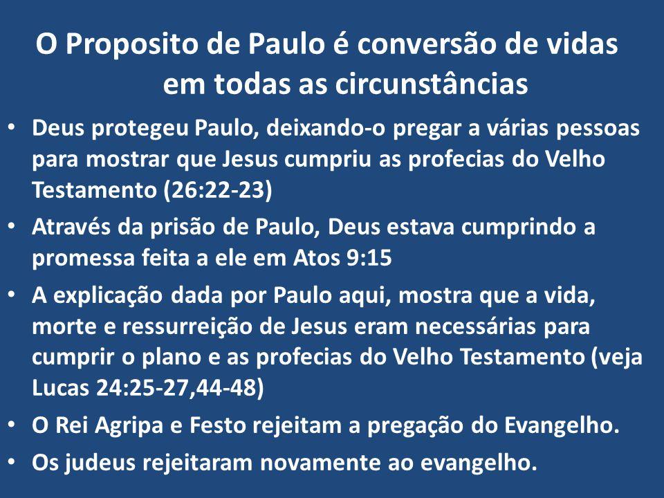 O Proposito de Paulo é conversão de vidas em todas as circunstâncias Deus protegeu Paulo, deixando-o pregar a várias pessoas para mostrar que Jesus cu