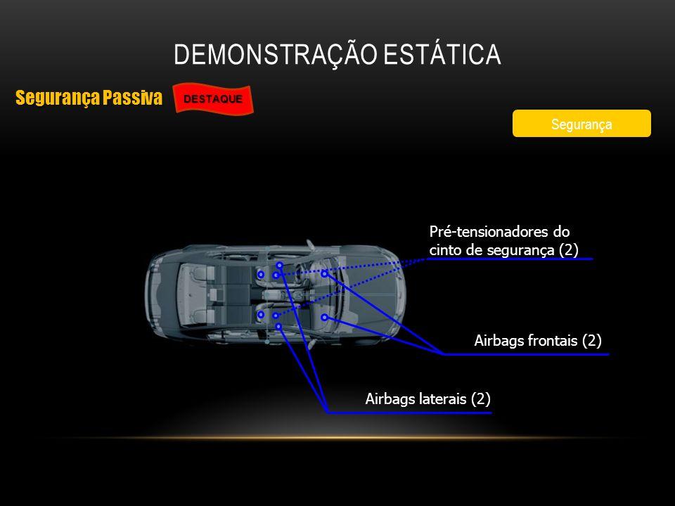 DEMONSTRAÇÃO ESTÁTICA Segurança Passiva Segurança Passiva Segurança DESTAQUE Airbags frontais (2) Airbags laterais (2) Pré-tensionadores do cinto de s