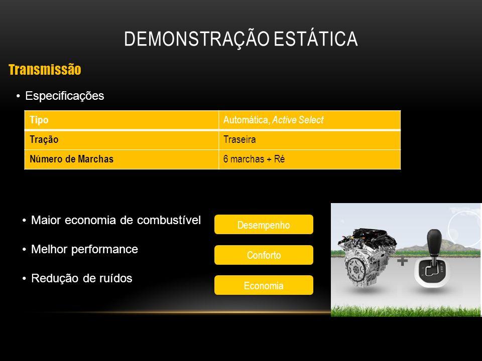 Especificações DEMONSTRAÇÃO ESTÁTICA Desempenho Conforto Economia Transmissão Tipo Automática, Active Select Tração Traseira Número de Marchas 6 march