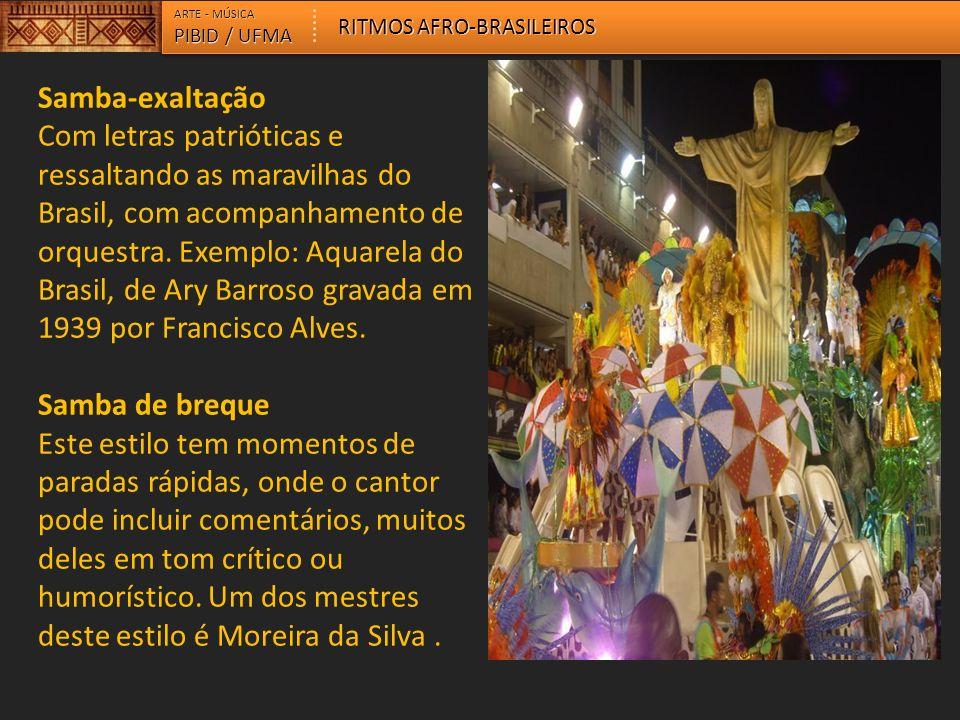 ARTE - MÚSICA PIBID / UFMA RITMOS AFRO-BRASILEIROS Samba-exaltação Com letras patrióticas e ressaltando as maravilhas do Brasil, com acompanhamento de