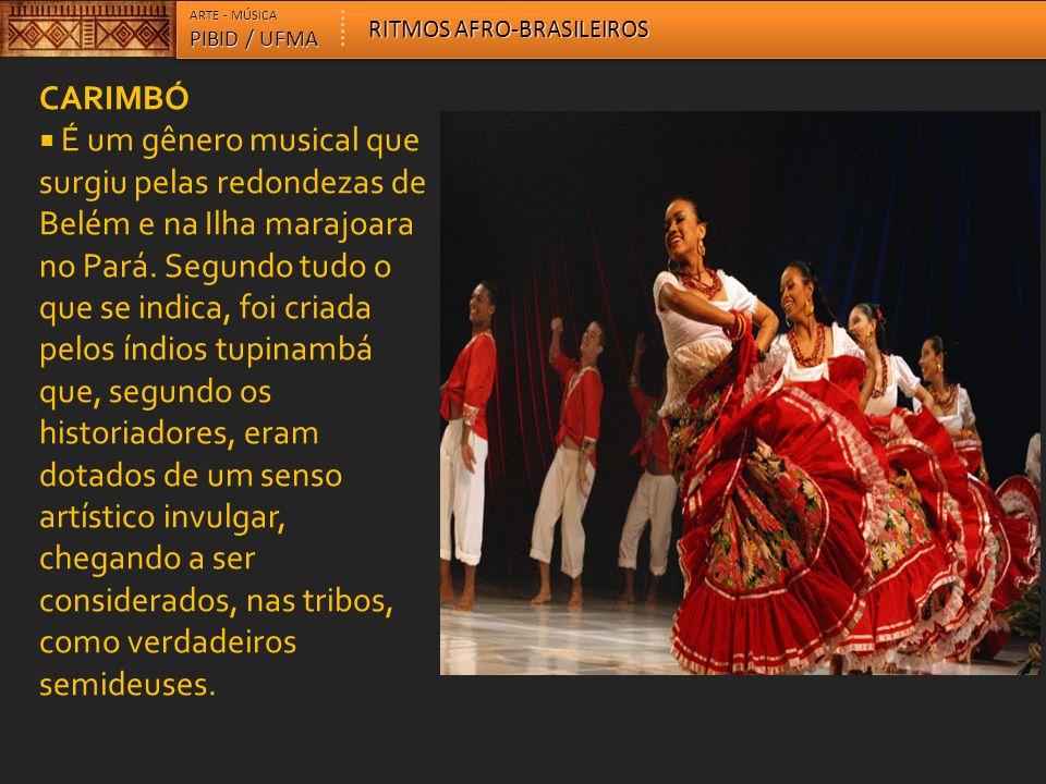 CARIMBÓ É um gênero musical que surgiu pelas redondezas de Belém e na Ilha marajoara no Pará. Segundo tudo o que se indica, foi criada pelos índios tu