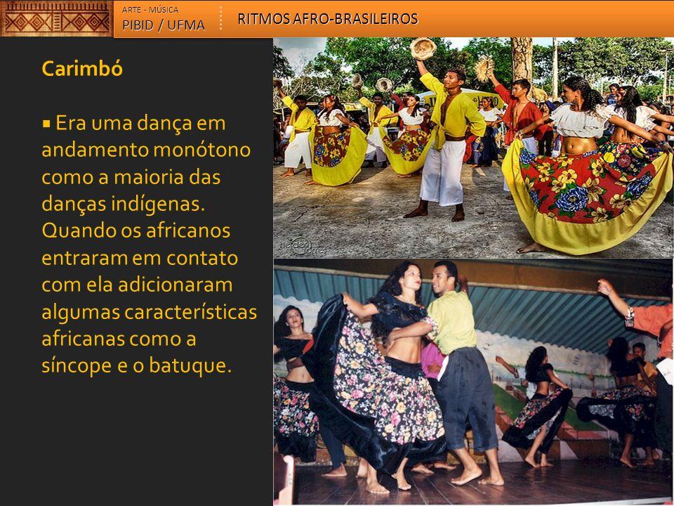 Carimbó Era uma dança em andamento monótono como a maioria das danças indígenas. Quando os africanos entraram em contato com ela adicionaram algumas c