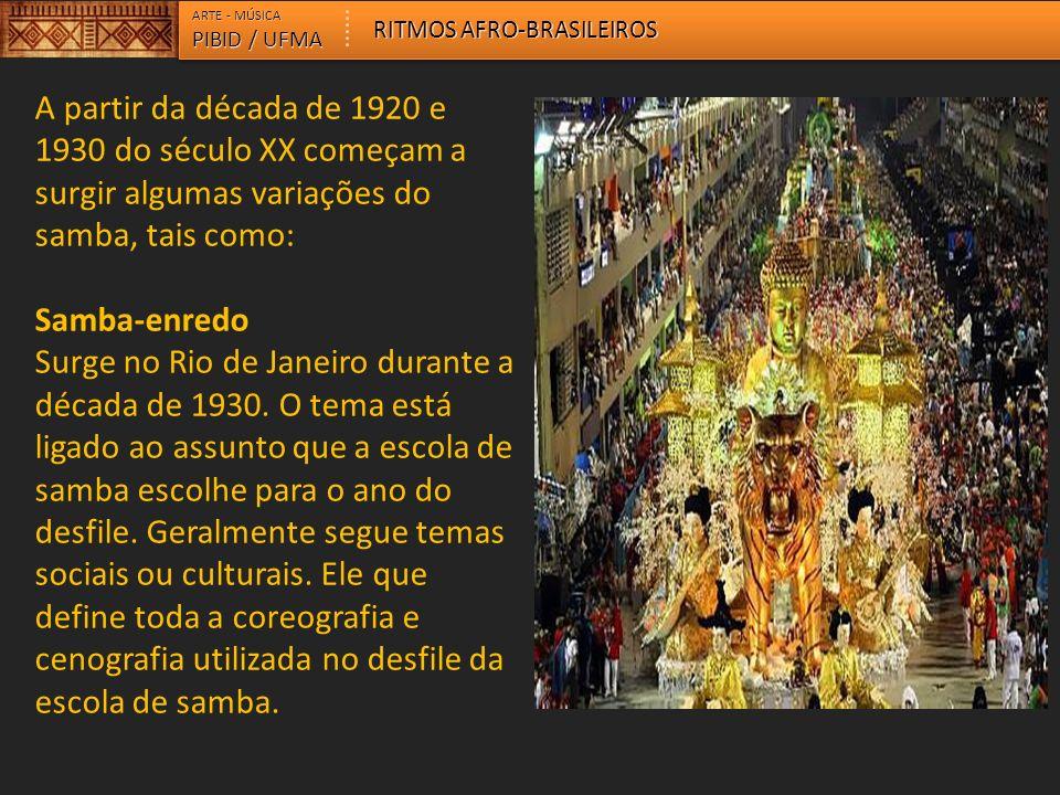 ARTE - MÚSICA PIBID / UFMA RITMOS AFRO-BRASILEIROS A partir da década de 1920 e 1930 do século XX começam a surgir algumas variações do samba, tais co
