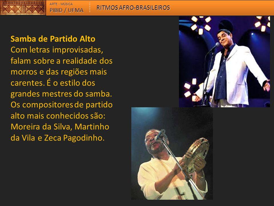 ARTE - MÚSICA PIBID / UFMA RITMOS AFRO-BRASILEIROS Pagode Nasceu na cidade do Rio de Janeiro, nos anos 70 (década de 1970), e ganhou as rádios e pistas de dança na década seguinte.
