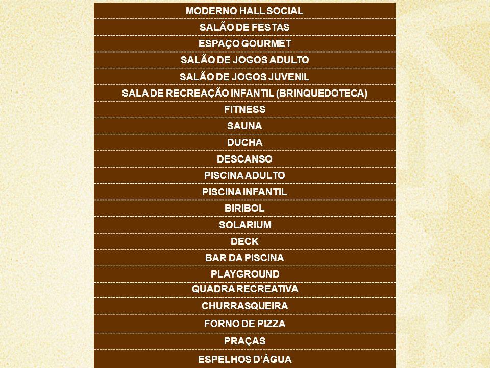 MODERNO HALL SOCIAL SALÃO DE FESTAS ESPAÇO GOURMET SALÃO DE JOGOS ADULTO SALÃO DE JOGOS JUVENIL SALA DE RECREAÇÃO INFANTIL (BRINQUEDOTECA) FITNESS SAU