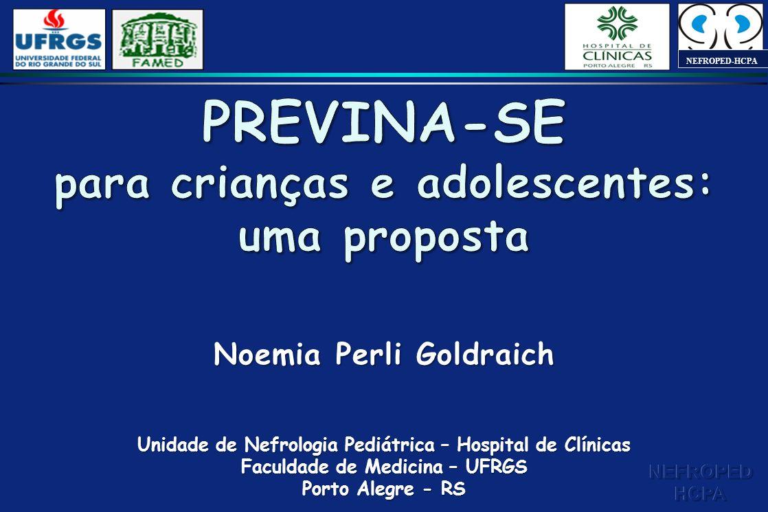 Noemia Perli Goldraich Unidade de Nefrologia Pediátrica – Hospital de Clínicas Faculdade de Medicina – UFRGS Porto Alegre - RS NEFROPED-HCPA