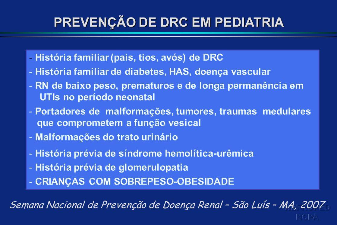Semana Nacional de Prevenção de Doença Renal – São Luís – MA, 2007 PREVENÇÃO DE DRC EM PEDIATRIA