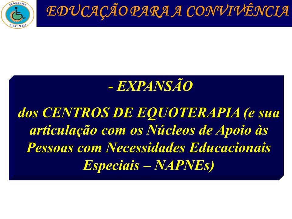 - EXPANSÃO dos CENTROS DE EQUOTERAPIA (e sua articulação com os Núcleos de Apoio às Pessoas com Necessidades Educacionais Especiais – NAPNEs) EDUCAÇÃO