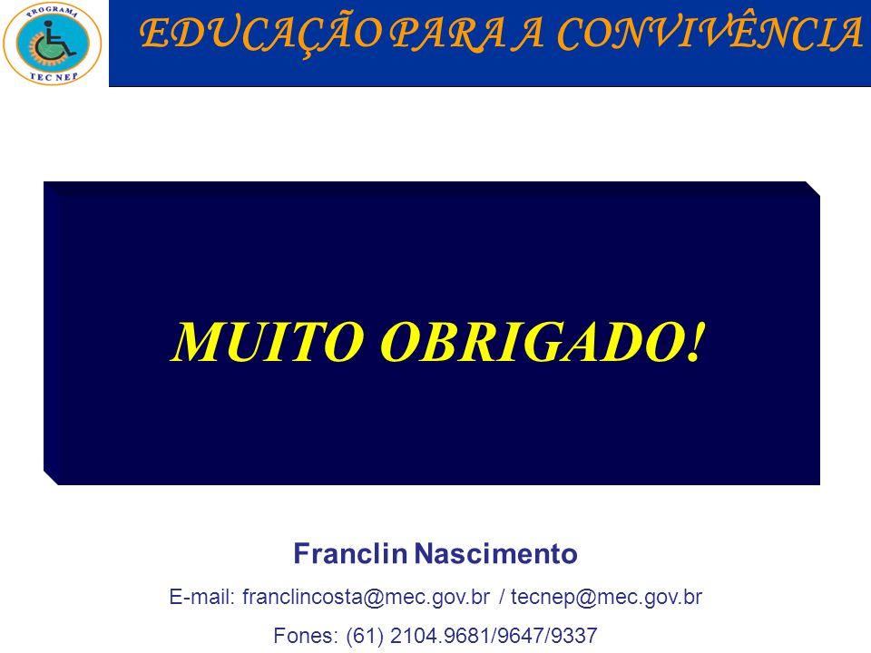 MUITO OBRIGADO! EDUCAÇÃO PARA A CONVIVÊNCIA Franclin Nascimento E-mail: franclincosta@mec.gov.br / tecnep@mec.gov.br Fones: (61) 2104.9681/9647/9337