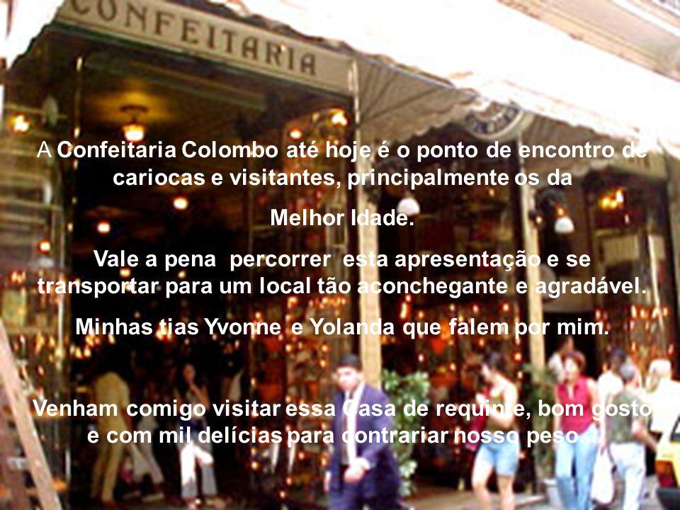 A Confeitaria Colombo até hoje é o ponto de encontro de cariocas e visitantes, principalmente os da Melhor Idade.