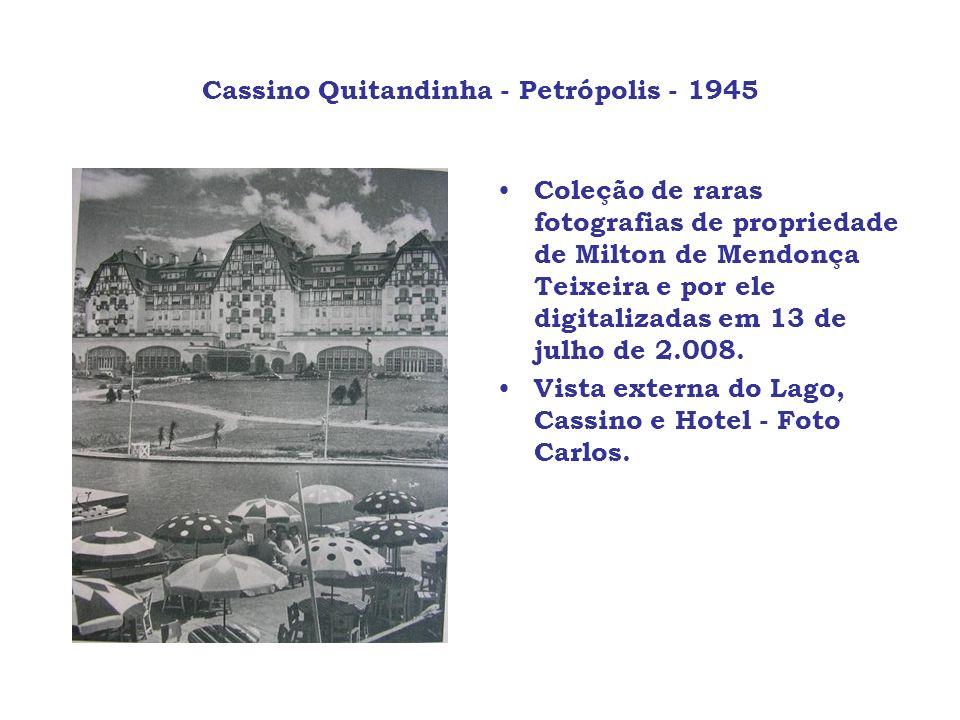 Cassino Quitandinha - Petrópolis - 1945 Coleção de raras fotografias de propriedade de Milton de Mendonça Teixeira e por ele digitalizadas em 13 de ju