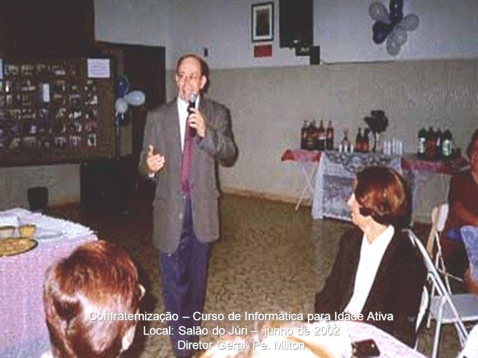 Confraternização – Curso de Informática para Idade Ativa Local: Salão do Júri – junho de 2002 Diretor Geral: Pe.