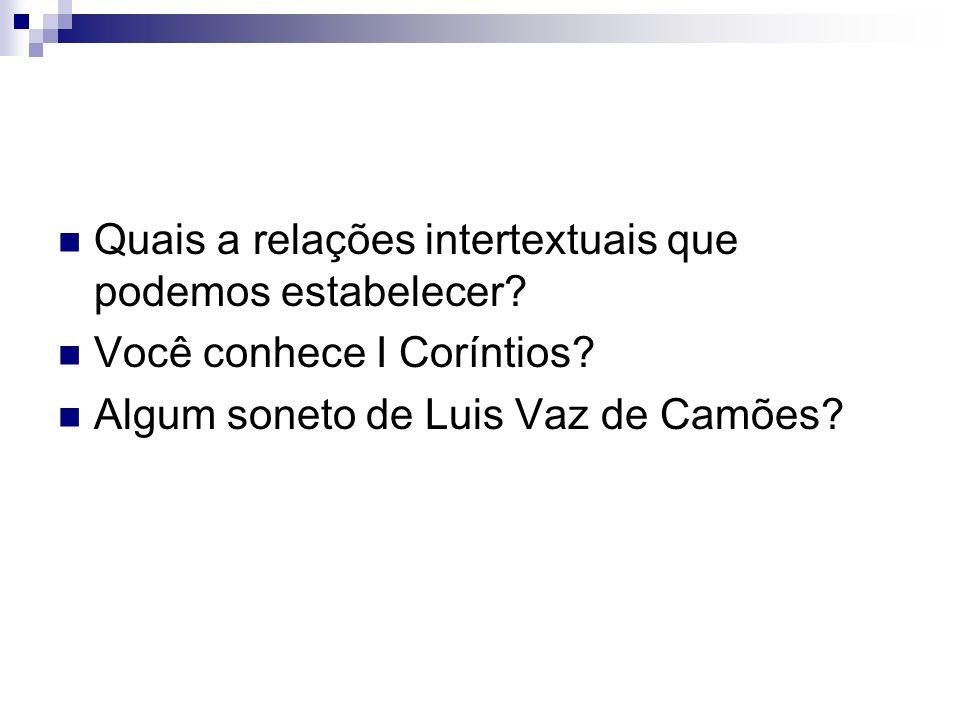 Quais a relações intertextuais que podemos estabelecer? Você conhece I Coríntios? Algum soneto de Luis Vaz de Camões?