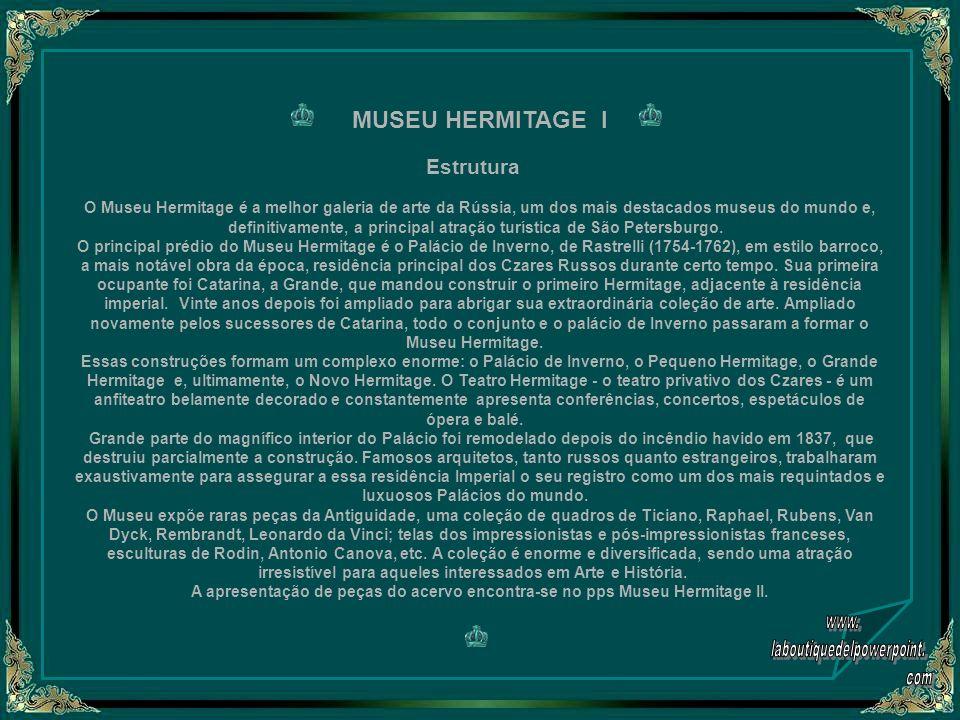 MUSEU HERMITAGE I Estrutura O Museu Hermitage é a melhor galeria de arte da Rússia, um dos mais destacados museus do mundo e, definitivamente, a principal atração turística de São Petersburgo.