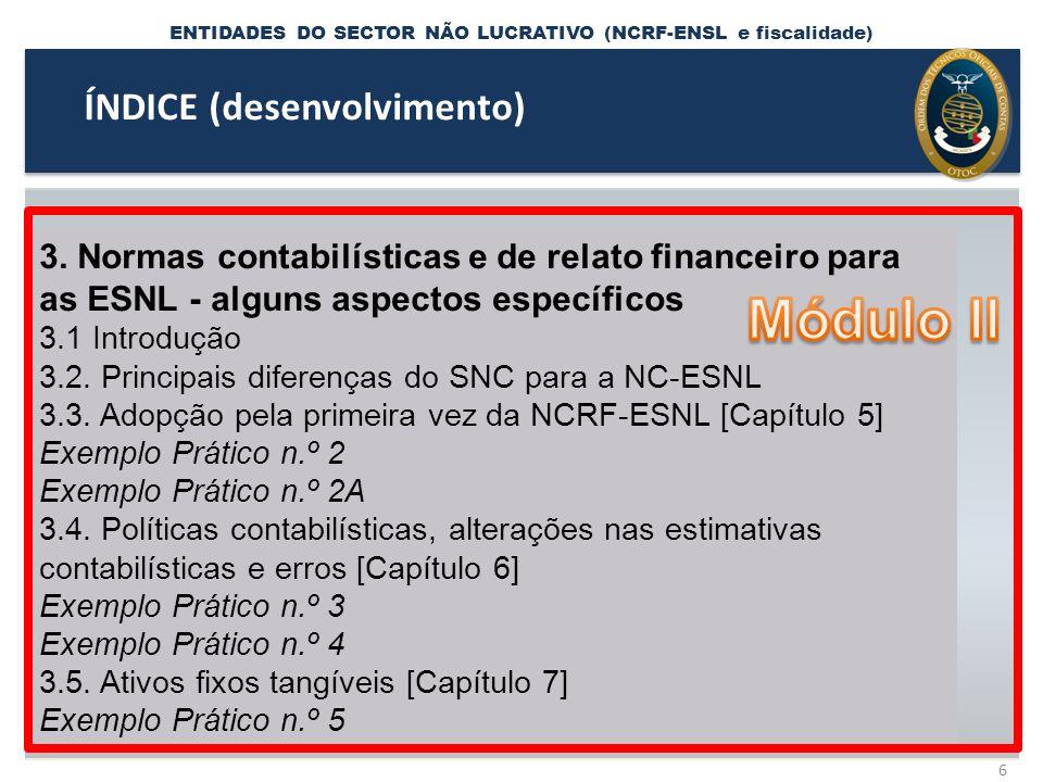 NCRF - ENTIDADES DO SECTOR NÃO LUCRATIVO 97 Compilação das Divulgações Exigidas 2 - Referencial contabilístico de preparação das demonstrações financeiras 2.1 - _____________________________________ 2.2 - Indicação e justificação das disposições da normalização contabilística para as entidades do setor não lucrativo (ESNL) que, em casos excepcionais, tenham sido derrogadas e dos respectivos efeitos nas demonstrações financeiras, tendo em vista a necessidade de estas darem uma imagem verdadeira e apropriada do activo, do passivo e dos resultados da entidade.