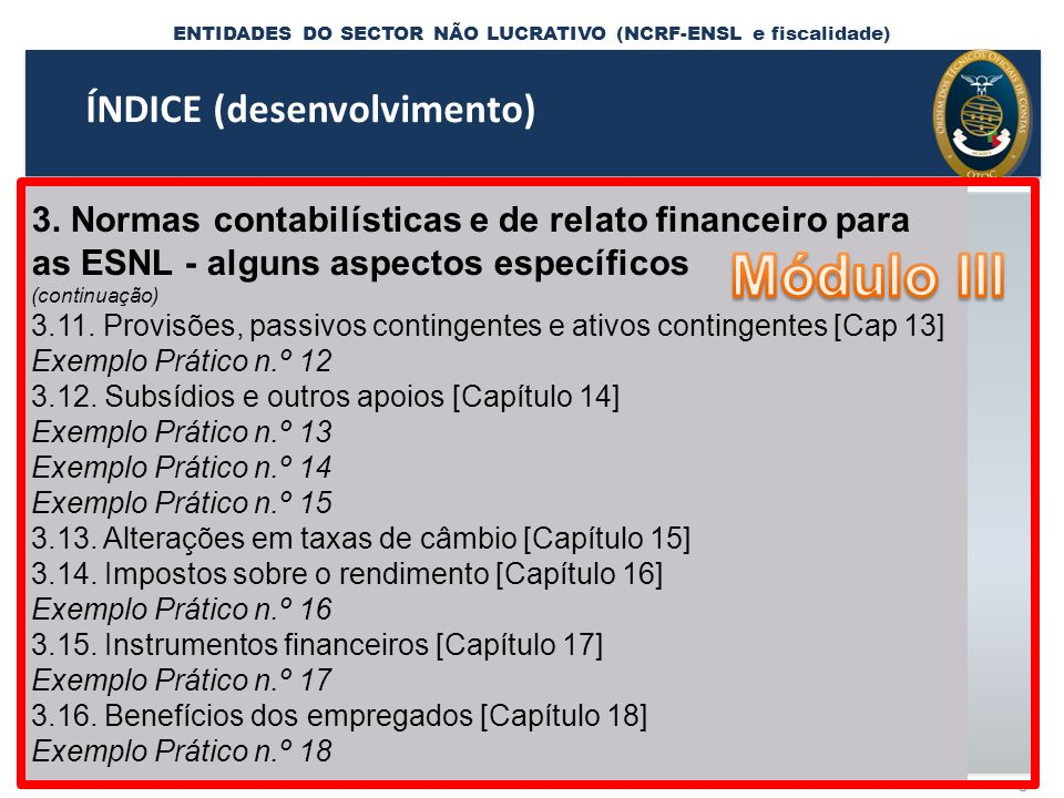 ENTIDADES DO SECTOR NÃO LUCRATIVO (NCRF-ENSL e fiscalidade) 39 Comparação de normativos: NCRF-ESNL versus CIRC Dispositivos Legais: NCRF-ESNLCIRC Disposição LegalArt.º 10, n,º1Art.º 124.º, n.º 3 Limite150.000,00 NCRF-ESNLCIRC Art.º 11, n.º 3 a)Pagamentos e recebimentos Art.º 124, n.º 1 a) Registo de rendimentos Art.º 11, n.º 3 a)Pagamentos e recebimentos Art.º 124, n.º 1 b) Registo de encargos Art.º 11, n.º 3 b)Património fixo Art.º 124, n.º 1 c) Registo de inventário Art.º 11, n.º 3 c)Direitos e compromissos futuros 4.1.6.