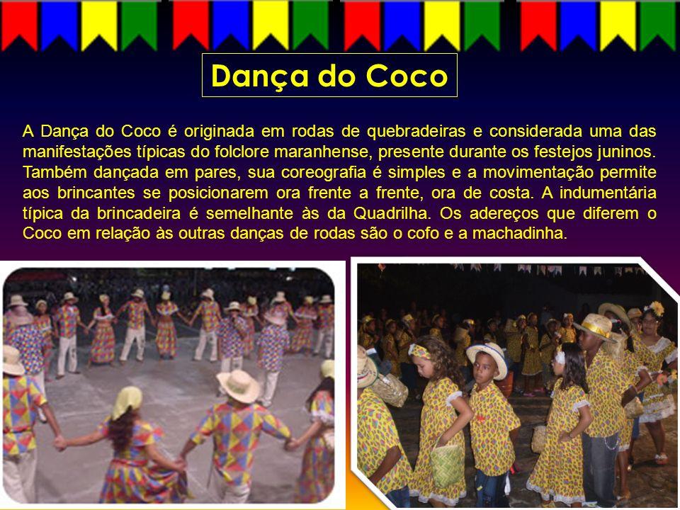 Dança do Coco A Dança do Coco é originada em rodas de quebradeiras e considerada uma das manifestações típicas do folclore maranhense, presente durant