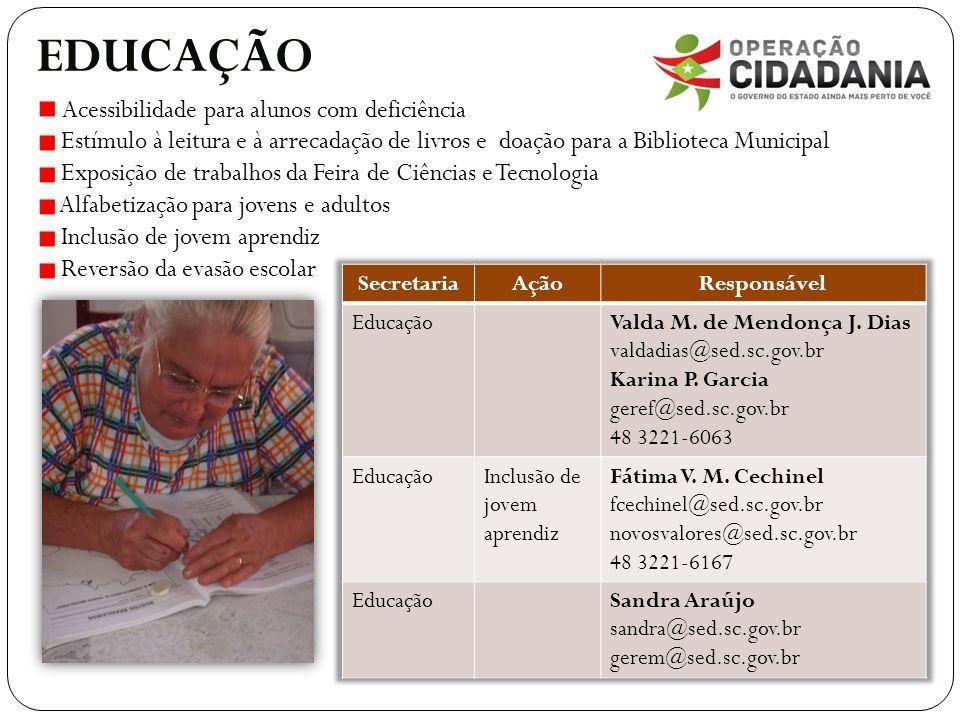 EDUCAÇÃO Acessibilidade para alunos com deficiência Estímulo à leitura e à arrecadação de livros e doação para a Biblioteca Municipal Exposição de tra