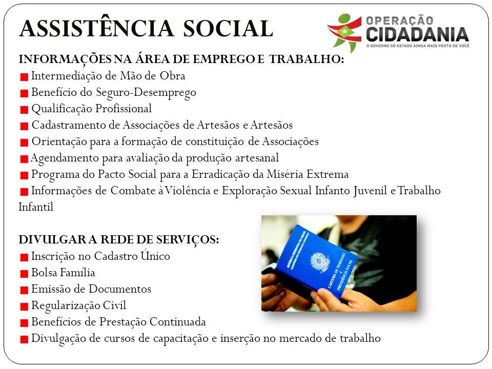 ASSISTÊNCIA SOCIAL INFORMAÇÕES NA ÁREA DE EMPREGO E TRABALHO: Intermediação de Mão de Obra Benefício do Seguro-Desemprego Qualificação Profissional Ca