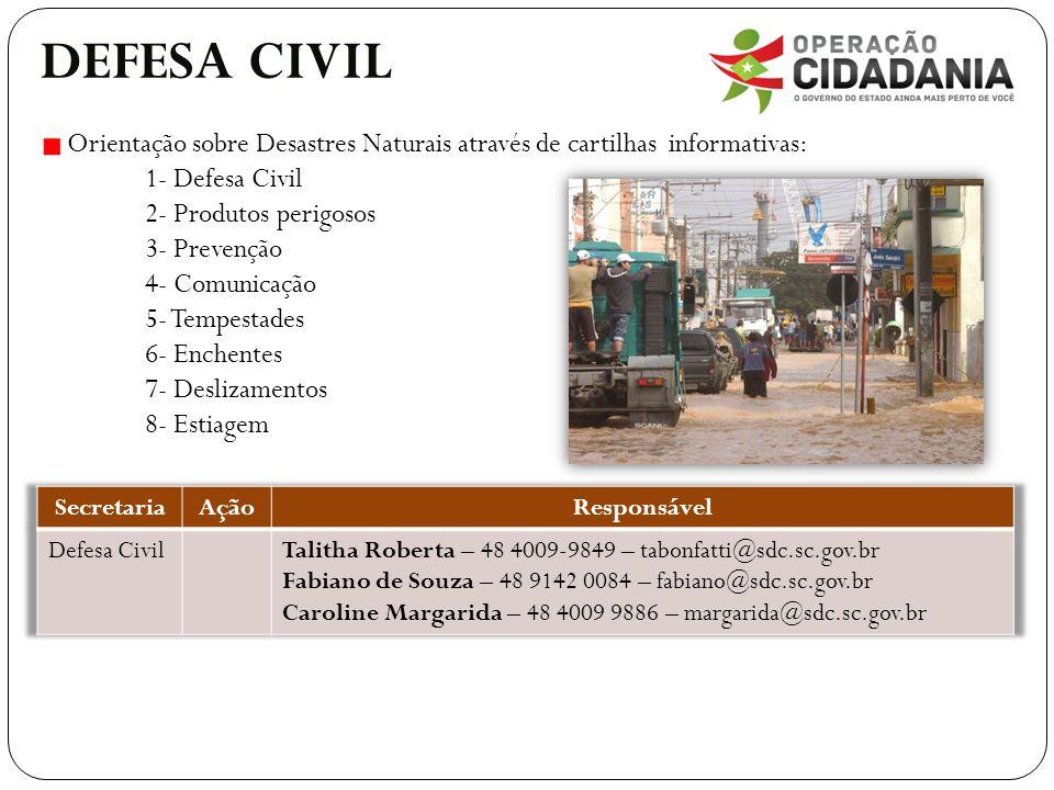 DEFESA CIVIL Orientação sobre Desastres Naturais através de cartilhas informativas: 1- Defesa Civil 2- Produtos perigosos 3- Prevenção 4- Comunicação 5- Tempestades 6- Enchentes 7- Deslizamentos 8- Estiagem