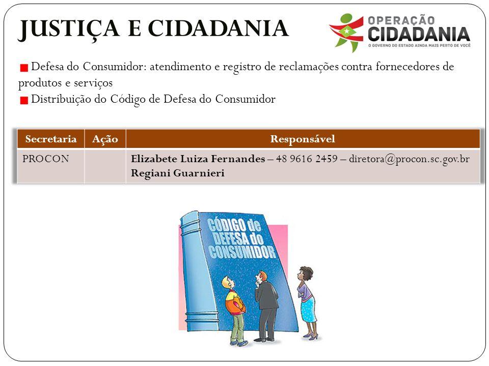 JUSTIÇA E CIDADANIA Defesa do Consumidor: atendimento e registro de reclamações contra fornecedores de produtos e serviços Distribuição do Código de Defesa do Consumidor