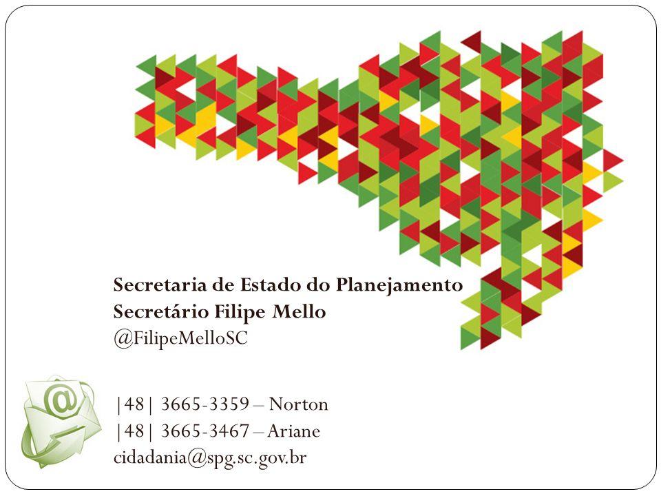 Secretaria de Estado do Planejamento Secretário Filipe Mello @FilipeMelloSC |48| 3665-3359 – Norton |48| 3665-3467 – Ariane cidadania@spg.sc.gov.br