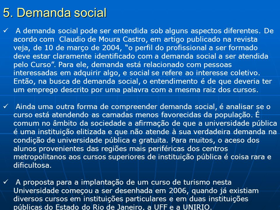 5. Demanda social A demanda social pode ser entendida sob alguns aspectos diferentes. De acordo com Claudio de Moura Castro, em artigo publicado na re
