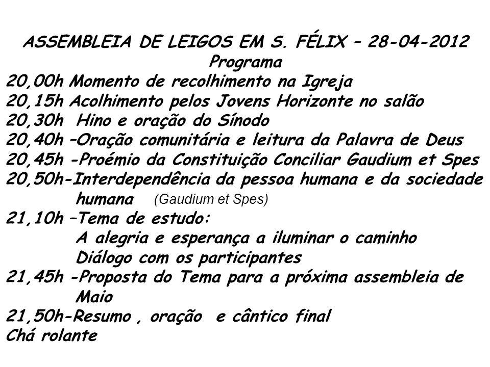 ASSEMBLEIA DE LEIGOS EM S. FÉLIX – 28-04-2012 Programa 20,00h Momento de recolhimento na Igreja 20,15h Acolhimento pelos Jovens Horizonte no salão 20,