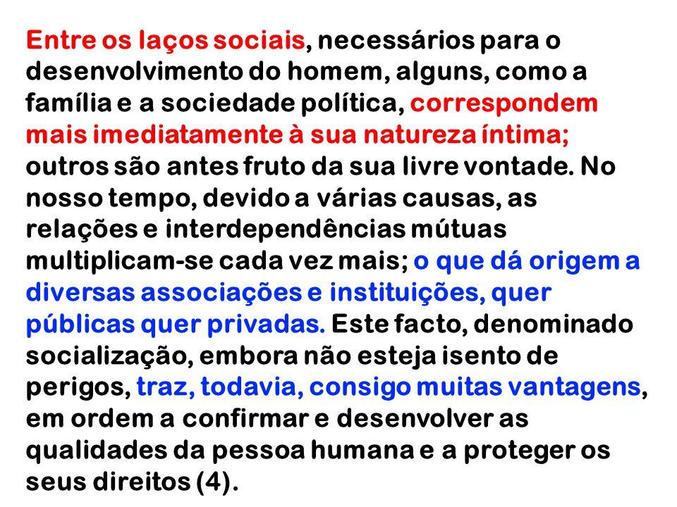 Entre os laços sociais, necessários para o desenvolvimento do homem, alguns, como a família e a sociedade política, correspondem mais imediatamente à
