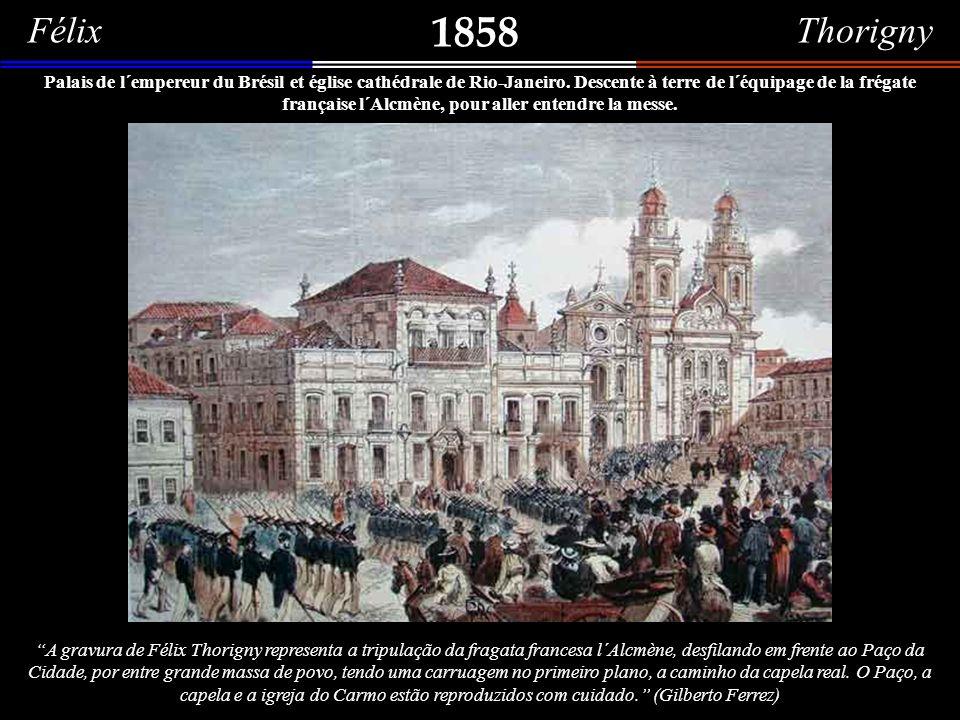 Félix Thorigny 1858 Paço Imperial – gravura de 1858.Paço Imperial – fotografia de 1870.