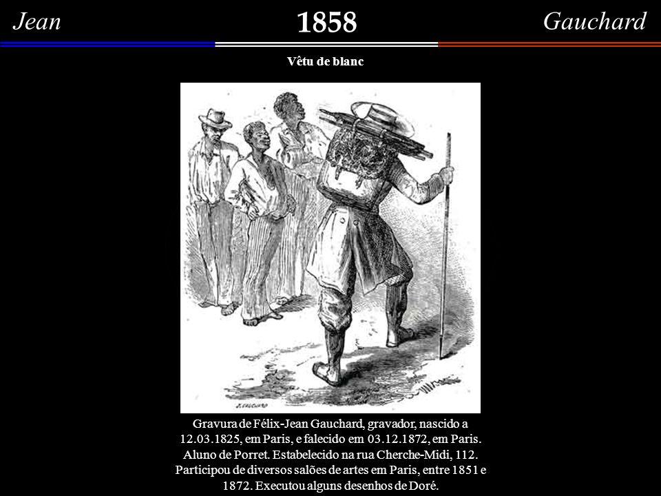 Jean Gauchard 1858 Vêtu de blanc Gravura de Félix-Jean Gauchard, gravador, nascido a 12.03.1825, em Paris, e falecido em 03.12.1872, em Paris.