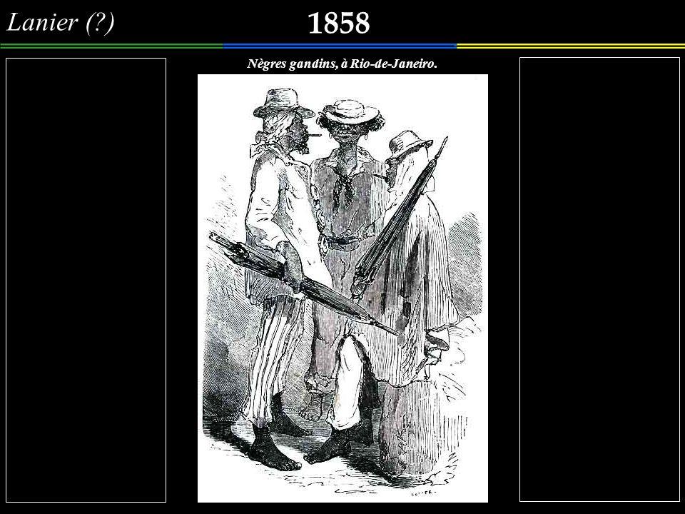Lanier (?) 1858 Nègres gandins, à Rio-de-Janeiro.