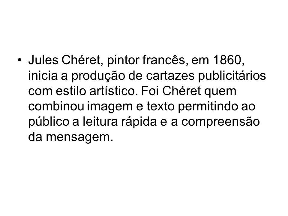 Jules Chéret, pintor francês, em 1860, inicia a produção de cartazes publicitários com estilo artístico. Foi Chéret quem combinou imagem e texto permi