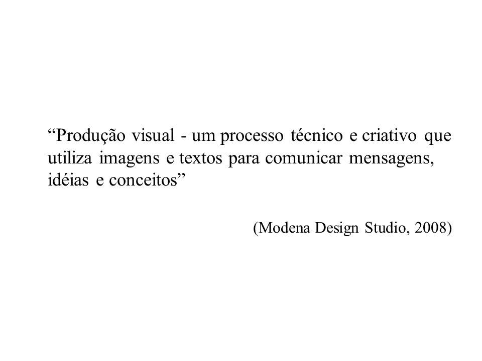 Produção visual - um processo técnico e criativo que utiliza imagens e textos para comunicar mensagens, idéias e conceitos (Modena Design Studio, 2008