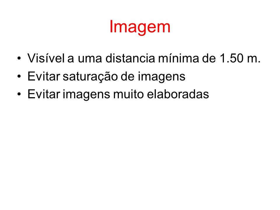 Imagem Visível a uma distancia mínima de 1.50 m. Evitar saturação de imagens Evitar imagens muito elaboradas