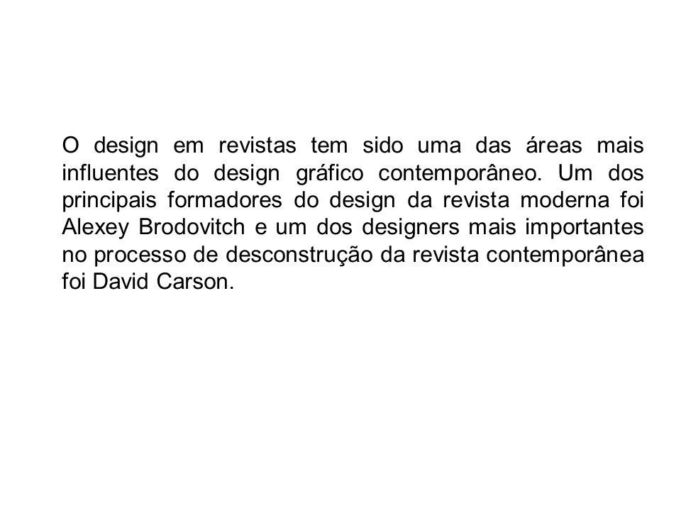 O design em revistas tem sido uma das áreas mais influentes do design gráfico contemporâneo. Um dos principais formadores do design da revista moderna