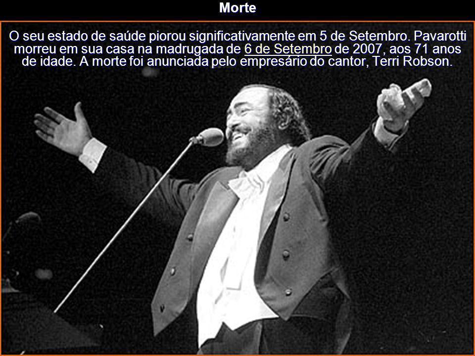 Morte O seu estado de saúde agravou-se no Verão de 2007. Luciano Pavarotti esteve internado num hospital durante mais de duas semanas para tratamentos