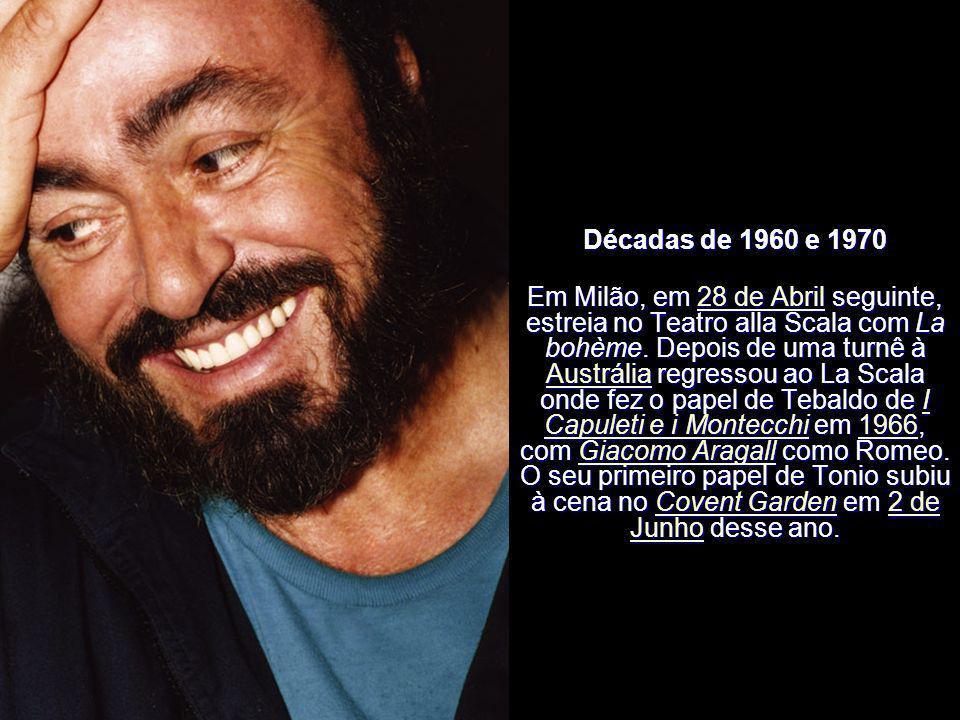 Décadas de 1960 e 1970 Estreou-se na América em Fevereiro de 1965 com a Greater Miami Opera junto com Joan Sutherland em Miami. Pavarotti foi o cantor