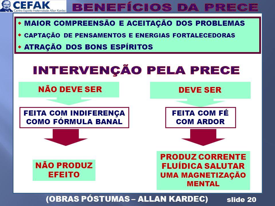 slide 20 MAIOR COMPREENSÃO E ACEITAÇÃO DOS PROBLEMAS CAPTAÇÃO DE PENSAMENTOS E ENERGIAS FORTALECEDORAS ATRAÇÃO DOS BONS ESPÍRITOS NÃO DEVE SER DEVE SE