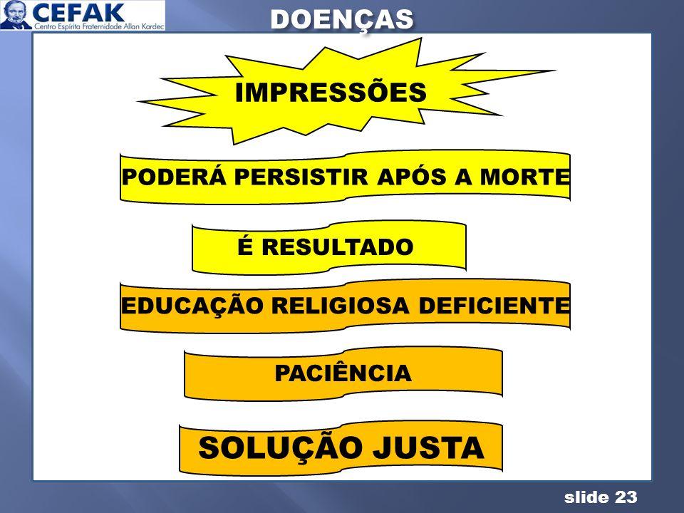 slide 23 IMPRESSÕES PODERÁ PERSISTIR APÓS A MORTE É RESULTADO EDUCAÇÃO RELIGIOSA DEFICIENTE PACIÊNCIA SOLUÇÃO JUSTADOENÇAS
