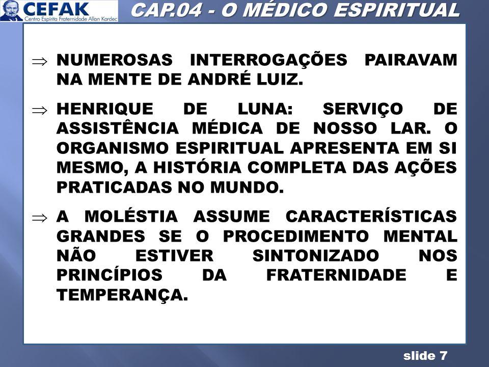 slide 7 NUMEROSAS INTERROGAÇÕES PAIRAVAM NA MENTE DE ANDRÉ LUIZ. HENRIQUE DE LUNA: SERVIÇO DE ASSISTÊNCIA MÉDICA DE NOSSO LAR. O ORGANISMO ESPIRITUAL