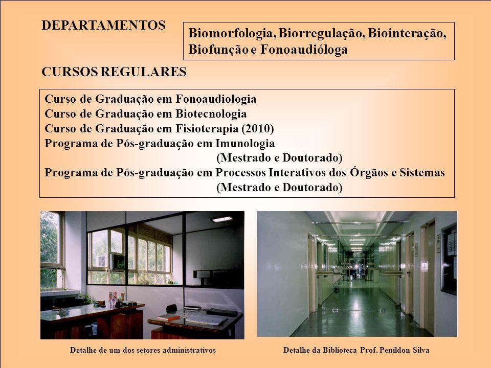 DEPARTAMENTOS Detalhe de um dos setores administrativos Biomorfologia, Biorregulação, Biointeração, Biofunção e Fonoaudióloga CURSOS REGULARES Curso d