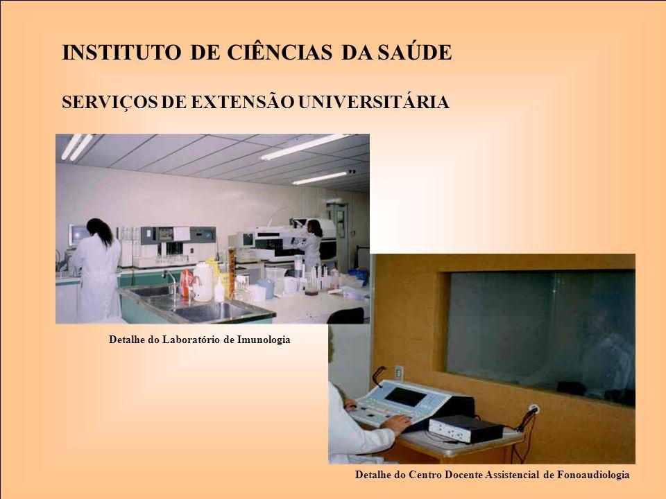 Detalhe do Laboratório de Imunologia INSTITUTO DE CIÊNCIAS DA SAÚDE Detalhe do Centro Docente Assistencial de Fonoaudiologia SERVIÇOS DE EXTENSÃO UNIV
