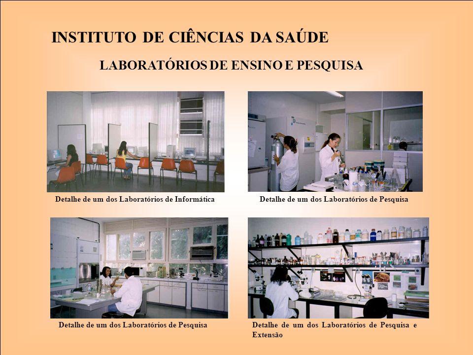 Detalhe de um dos Laboratórios de Informática INSTITUTO DE CIÊNCIAS DA SAÚDE Detalhe de um dos Laboratórios de Pesquisa Detalhe de um dos Laboratórios