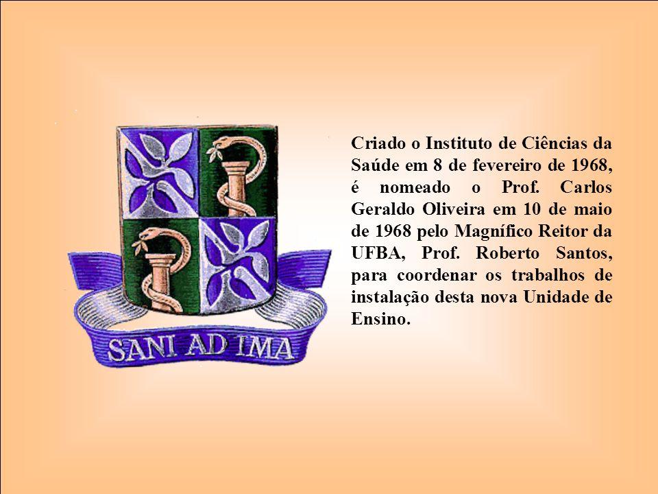 Criado o Instituto de Ciências da Saúde em 8 de fevereiro de 1968, é nomeado o Prof. Carlos Geraldo Oliveira em 10 de maio de 1968 pelo Magnífico Reit
