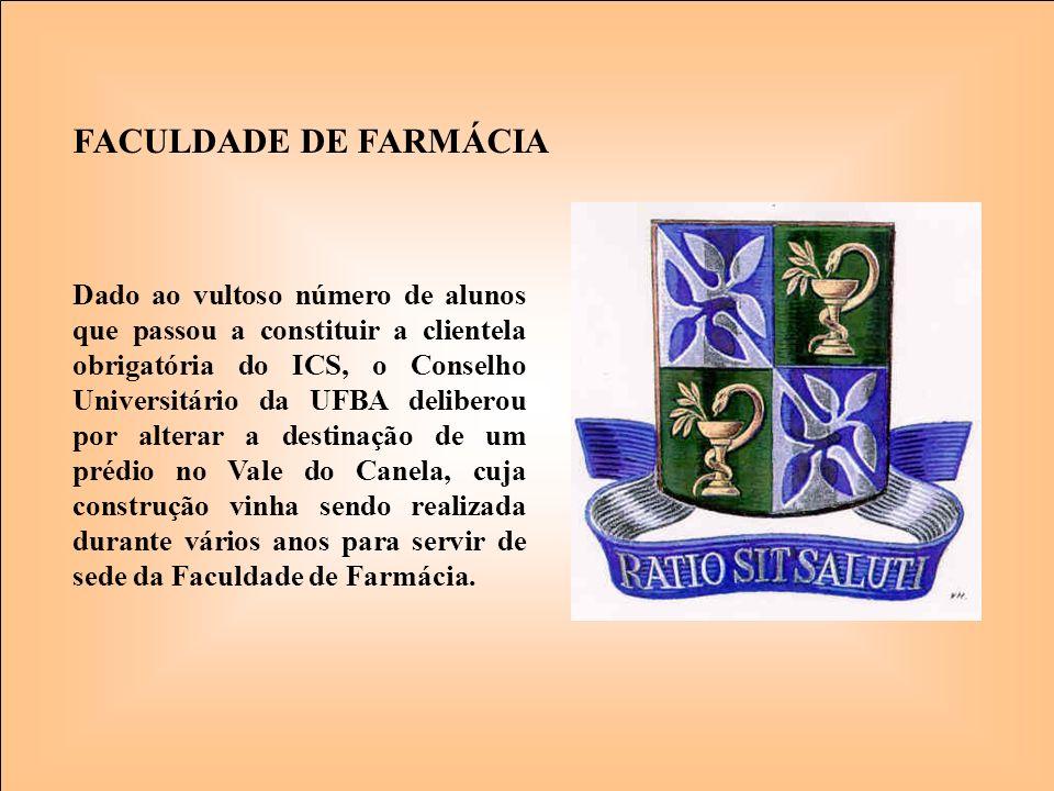 FACULDADE DE FARMÁCIA Dado ao vultoso número de alunos que passou a constituir a clientela obrigatória do ICS, o Conselho Universitário da UFBA delibe