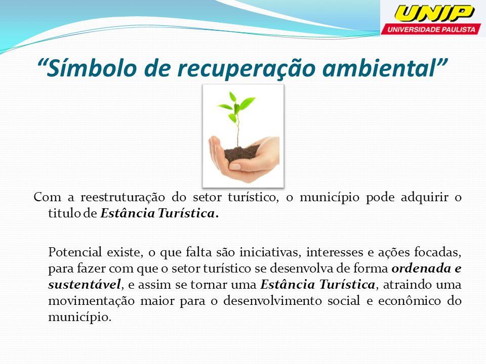Símbolo de recuperação ambiental Com a reestruturação do setor turístico, o município pode adquirir o titulo de Estância Turística. Potencial existe,