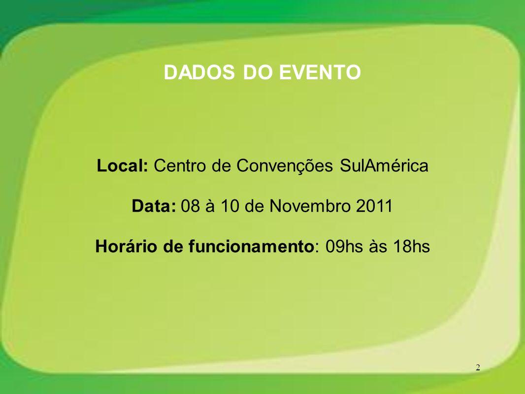 2 Local: Centro de Convenções SulAmérica Data: 08 à 10 de Novembro 2011 Horário de funcionamento: 09hs às 18hs DADOS DO EVENTO