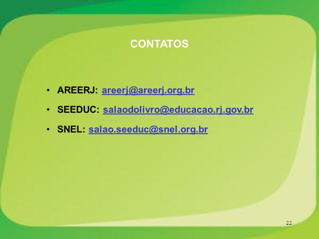 22 CONTATOS AREERJ: areerj@areerj.org.br SEEDUC: salaodolivro@educacao.rj.gov.br SNEL: salao.seeduc@snel.org.br