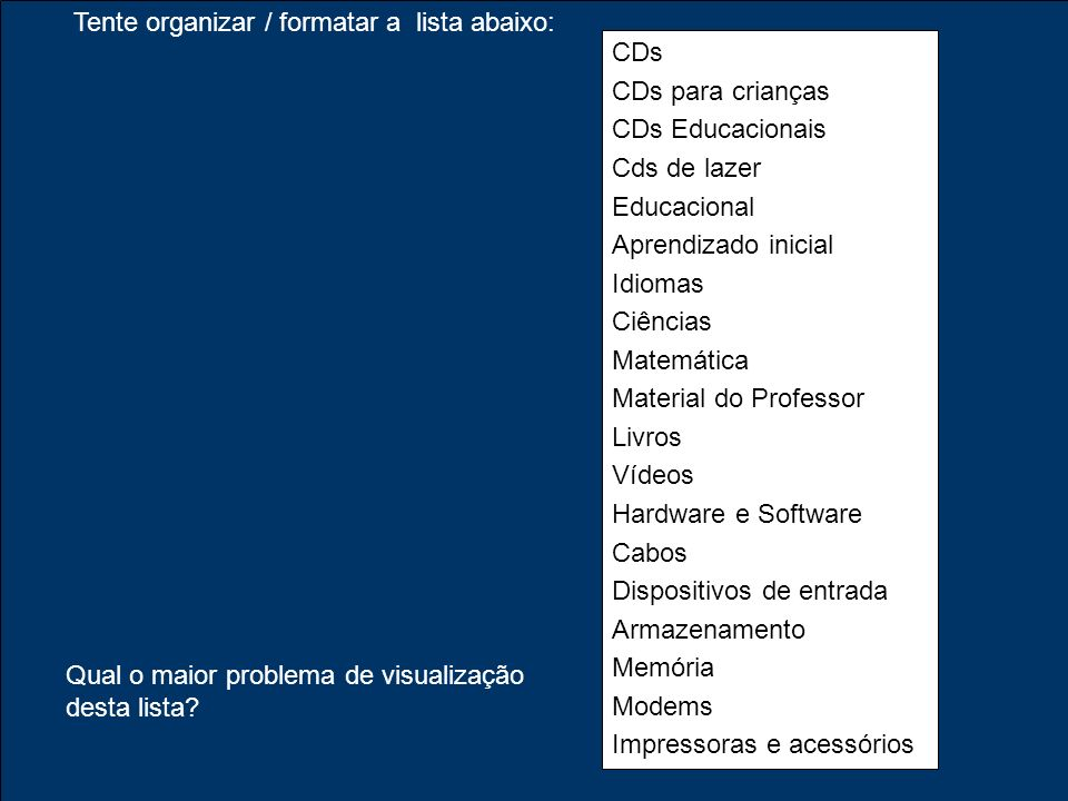 Tente organizar / formatar a lista abaixo: CDs CDs para crianças CDs Educacionais Cds de lazer Educacional Aprendizado inicial Idiomas Ciências Matemá